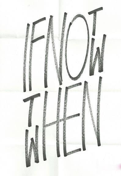 If_not_now_then_when